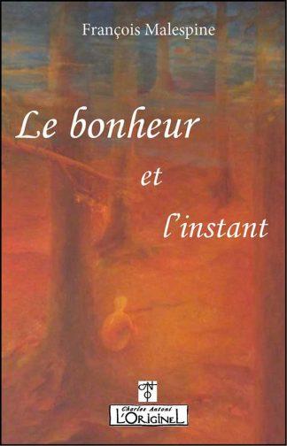 Le Bonheur et l'instant, François Malespine