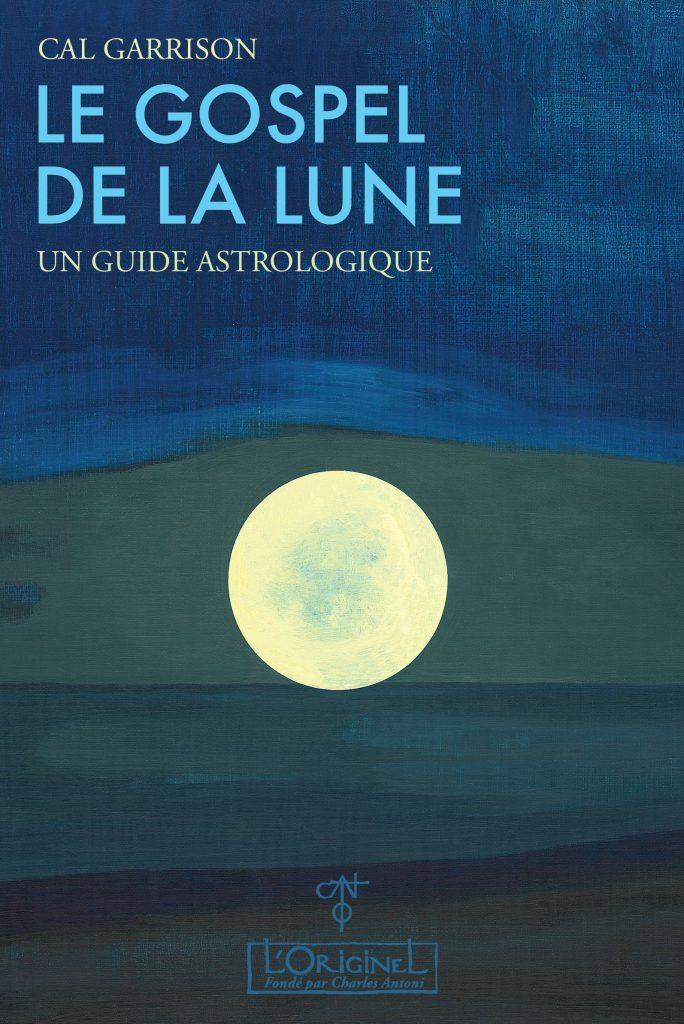 Cal Garrison - Le Gospel de la Lune, un guide astrologique - janavier '21